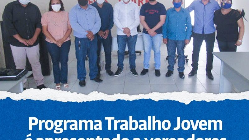 PROGRAMA TRABALHO JOVEM É APRESENTADO A VEREADORES!